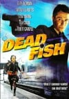 Dead Fish Movie Poster / Movie Info page