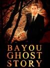 Bayou Ghost Story 2017