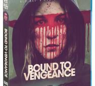 Bound to Vengeance Blu-ray / DVD Release Date Details